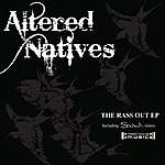 Altered Natives Rass Out Ep