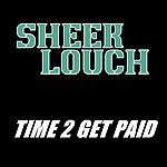 Sheek Louch Time 2 Get Paid