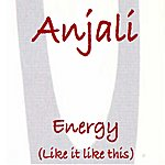 Anjali Energy (Like It Like This)