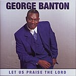 George Banton Let Us Praise The Lord