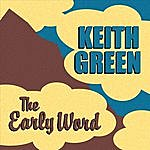 Keith Green The Early Word