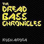 Kush Arora The Dread Bass Chronicles