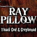 Ray Pillow Thank God And Greyhound