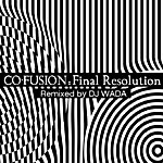 Co-Fusion Final Resolution (Remixed By DJ Wada)