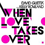 David Guetta When Love Takes Over (Single)(Feat.Kelly Rowland)