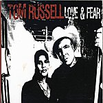Tom Russell Love And Fear