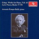 Antonio Pompa-Baldi Grieg: Works For Piano, Vol. 10