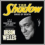 Orson Welles The Shadow: Bride Of Death - The 1938 Radio Show Episode