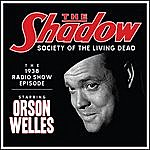 Orson Welles The Shadow: Society Of The Living Dead - The 1938 Radio Show Episode