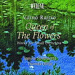 Tapiola Sinfonietta Raitio: Queen Of The Flowers (Works For Small Orchestra)