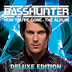 Basshunter Now You're Gone [Deluxe Edition]