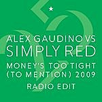 Alex Gaudino Money's Too Tight (To Mention) '09 (Alex Gaudino Radio Edit) (Alex Gaudino Vs. Simply Red)
