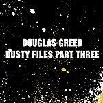 Douglas Greed Dusty Files Vol.3