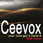 Ceevox Your Love (Got 2 Have It) 2009 Remixes