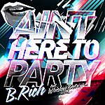 B Rich Ain't Here To Party EP