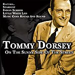 Tommy Dorsey On The Sunnyside Of The Street