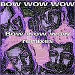Bow Wow Wow Bow Wow Wow Remixes
