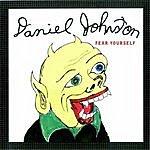 Daniel Johnston Fear Yourself