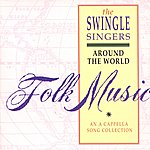 The Swingle Singers Around The World. A Folk Song Collection