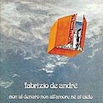 Fabrizio De André Non Al Denaro, Non All'Amore, Ne Al Cielo