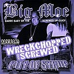 Big Moe City Of Syrup (Wreckchopped & Screwed)