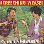 Screeching Weasel How To Make Enemies And Irritate People