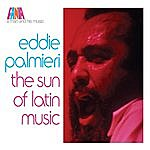 Eddie Palmieri A Man And His Music - The Sun Of Latin Music