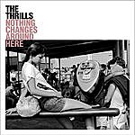The Thrills Nothing Changes Around Here (Single)