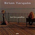 Brian Tarquin Last Kiss Goodbye