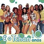 É O Tchan Os Dez Anos Do É O Tchan (4-Track Maxi-Single)