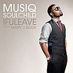 Musiq Soulchild IfULeave (Feat. Mary J. Blige)