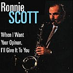 Ronnie Scott When I Want Your Opinion, I'll Give It To You