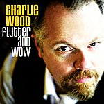 Charlie Wood Flutter And Wow