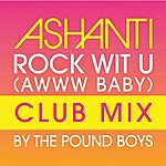 Ashanti Rock Wit U (Awww Baby)(Pound Boys Club Mix)