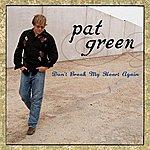 Pat Green Don't Break My Heart Again (Single)