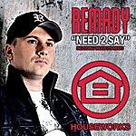 Remady Need 2 Say (9-Track Maxi-Single)