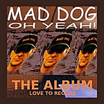 Mad Dog Oh Yeah The Album