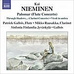 Patrick Gallois Nieminen: Palomar (Flute Concerto)/'Through Shadows I Can Hear Ancient Voices' (Clarinet Concerto)/Vicoli In Ombra