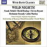 Scott Weiss Ticheli, F.: Wild Nights!/Etezady, R.: Anahita/Mackey, J.: Soprano Saxophone Concerto