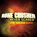 Bone Crusher Never Scared (The Takeover Club Mix) (Single)