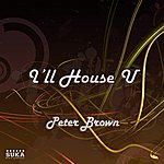 Peter Brown I'll House U