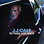 J.J. Cale To Tulsa And Back