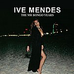 Ive Mendes Ive Mendes: The Mr Bongo Years