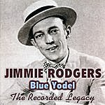 Jimmie Rodgers Blue Yodel: The Recorded Legacy