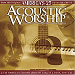 Brentwood Music Presents Acoustic Worship: America's 25 Favorite Praise And Worship