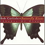Bob Carlisle Butterfly Kisses (Shades Of Grace)