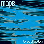 Maps Let Go Of The Fear (2-track Single)