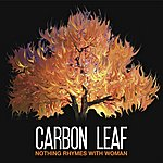 Carbon Leaf Nothing Rhymes With Woman