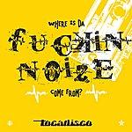 Tocadisco Da Fuckin' Noize - Taken From Superstar Recordings