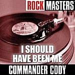 Commander Cody Rock Masters: I Should Have Been Me